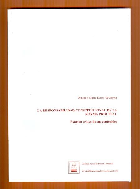 Nueva publicación del Instituto Vasco de Derecho Procesal LA RESPONSABILIDAD CONSTITUCIONAL DE LA NORMA PROCESAL