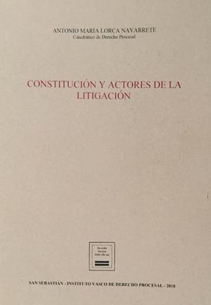 IMPORTANTE PUBLICACIÓN DEL Prof. Dr. ANTONIO MARÍA LORCA NAVARRETE SOBRE CONSTITUCIÓN Y ACTORES DE LA LITIGACIÓN